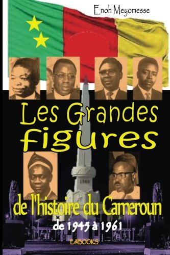 Les grandes figures de l'histoire du Cameroun (French Edition)