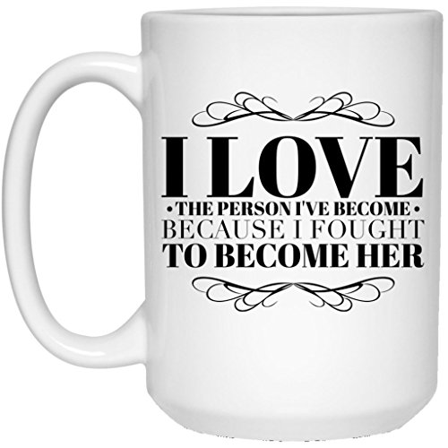 - I Love The Person I've Become - Inspirational Gift Idea For Recovery Affirmation 15 oz. Coffee Mug