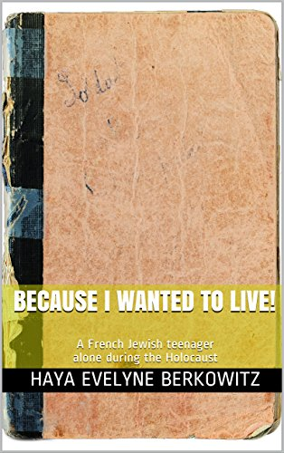 Because I wanted to live!: A French Jewish teenager alone during the Holocaust