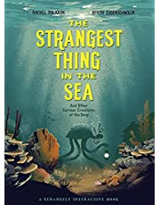 The Strangest Thing in the Sea: And Other Curious Creatures of the Deep
