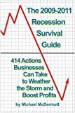 img - for Recession Survival Guide 2009-2011: 414 Actions Businesses Can Take to Weather the Storm and Boost Profits by Michael McDermott (2009-06-01) book / textbook / text book