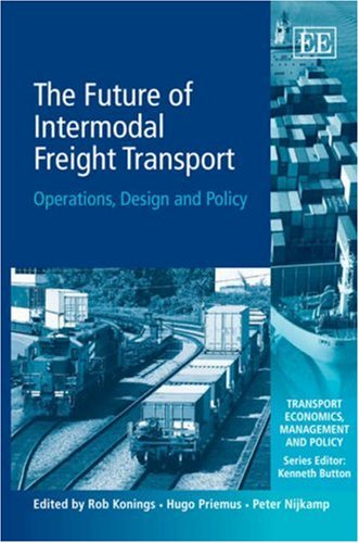 - The Future of Intermodal Freight Transport: Operations, Design and Policy (Transport Economics, Management, and Policy)