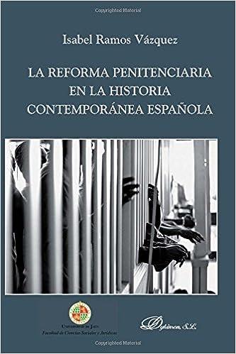 Reforma penitenciaria en la historia contemporánea española,La: Amazon.es: Ramos Vázquez, Isabel: Libros