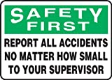 "Accuform Signs MGSH904VP Plastic Safety Sign, Legend ""SAFETY FIRST REPORT ALL ACCIDENTS NO MATTER HOW SMALL TO YOUR SUPERVISOR"", 10"" Length x 14"" Width x 0.055"" Thickness, Green/Black on White"