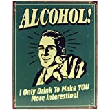 Alcohol! I Only Drink To Make You More Interesting Tin Bar Sign