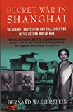 Secret War in Shanghai : Treachery, Subversion and Collaboration in the Second World War, Wasserstein, Bernard, 1861971389