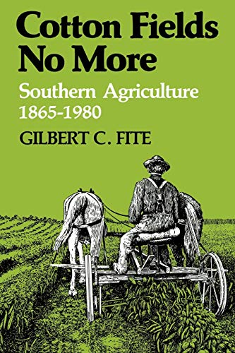Cotton Fields No More: Southern Agriculture 1865 - 1980