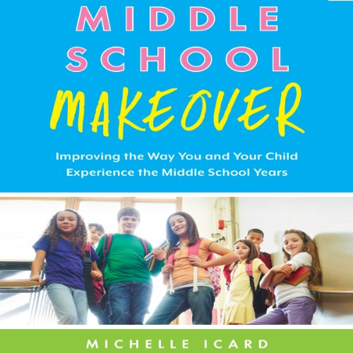 Middle School Makeover: Improving the Way You and Your Child Experience the Middle School Years by Bibliomotion, Inc