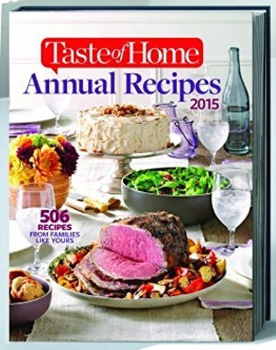 Taste of Home Annual Recipes 2015; 506 RECIPES FROM FAMILIES LIKE YOURS (2015-05-04) pdf epub