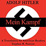 Mein Kampf: A New Translation for American Readers | Adolf Hitler,Stephen R. Pastore - editor,Jack Sterling - translator