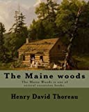 The Maine woods By: Henry David Thoreau: The Maine Woods is one of several excursion books by Henry David Thoreau. Maine…