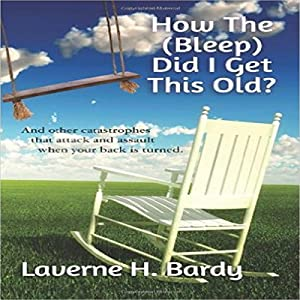 How the (Bleep) Did I Get This Old? Audiobook