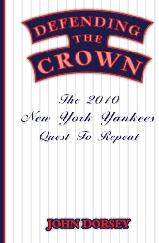 Defending The Crown: The 2010 New York Yankees' Quest To Repeat pdf