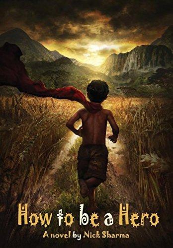 How to Be a Hero: A Novel by Nick Sharma pdf