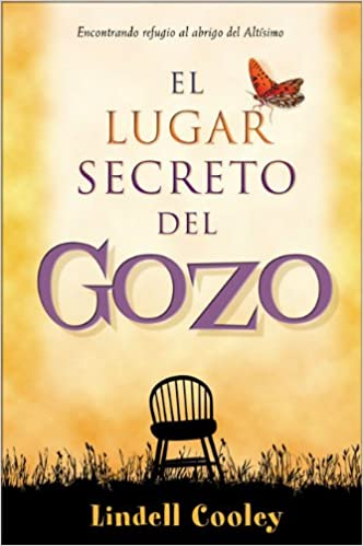El lugar secreto del gozo: Encontrando un refugio al abrigo del Altísimo (Spanish Edition): Lindell Cooley: 9789875570290: Amazon.com: Books