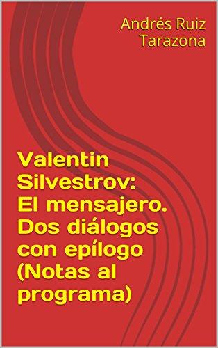 Descargar Libro Valentin Silvestrov: El Mensajero. Dos Diálogos Con Epílogo Andrés Ruiz Tarazona