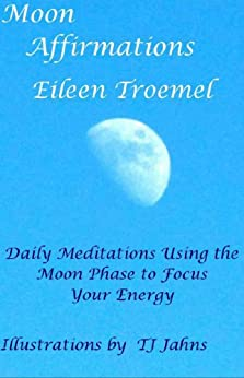 Moon Affirmations: Daily Meditations Using the Moon Phase to Focus Your Energy by [Troemel, Eileen]
