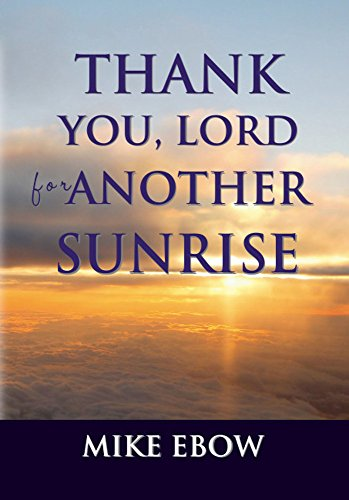 Amazoncom Thank You Lord For Another Sunrise Ebook Mike Ebow
