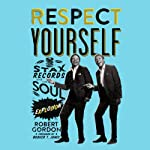 Respect Yourself: Stax Records and the Soul Explosion | Robert Gordon