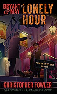 Book Cover: Bryant & May: The Lonely Hour: A Peculiar Crimes Unit Mystery