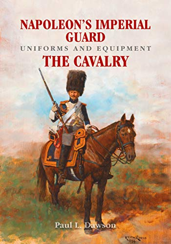 Napoleon's Imperial Guard Uniforms and Equipment. Volume 2: The Cavalry ()