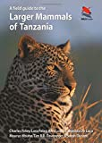 A Field Guide to the Larger Mammals of Tanzania (WILDGuides)
