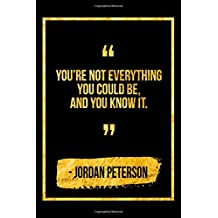 You're Not Everything You Could Be, And You Know It: Black Jordan Peterson Quote Designer Notebook