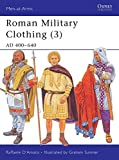 Roman Military Clothing (3): AD 400–640 (Men-at-Arms) (v. 3)