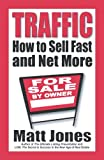 Traffic : How to Sell Fast and Net More, Jones, Matt, 0977043827