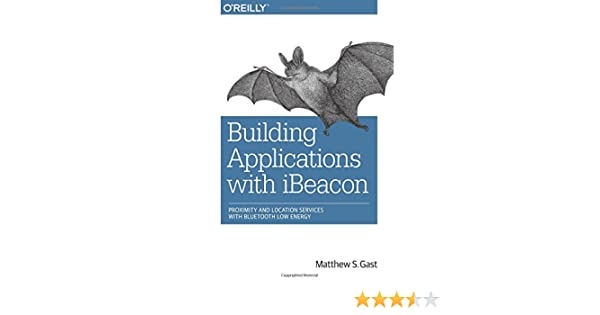 Amazon com: Building Applications with iBeacon: Proximity and