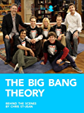 The Big Bang Theory: Behind the Scenes of the Hit TV Show