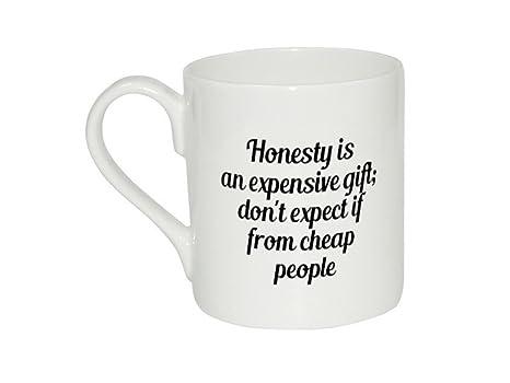 Tazza di Onestà è un costoso Gift Don' t Expect se persone a
