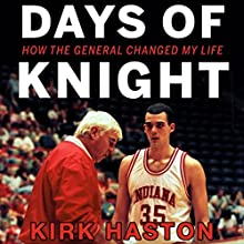 Days of Knight: How the General Changed My Life Audiobook by Kirk Haston Narrated by Chaz Allen