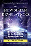 The New Sirian Revelations: Galactic Prophecies for