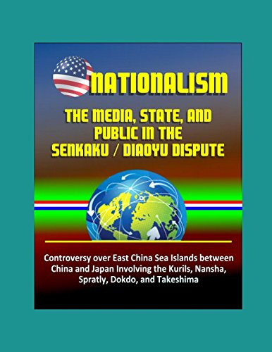 Kuril Islands - Nationalism: The Media, State, and Public in the Senkaku / Diaoyu Dispute - Controversy over East China Sea Islands between China and Japan Involving the Kurils, Nansha, Spratly, Dokdo, and Takeshima
