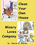 Clean Your Own House and Misery Loves Company, Sharon D. Gaston, 1438978316