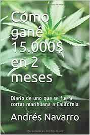 Cómo gané 15.000$ en 2 meses: Diario de uno que se fue a cortar marihuana a California (mevoyalmundo)