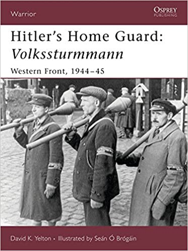 Hitler's Home Guard: Volkssturmman, Western Front, 1944 -