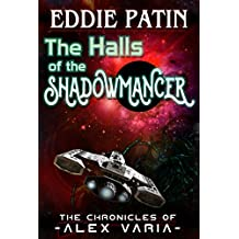 The Halls of the Shadowmancer: An Alex Varia Tale (Grim Dark Scifi, Cosmic Horror) (The Chronicles of Alex Varia - Space Adventures of a Renegade Space Marine Recon Scout Book 1)