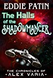 The Halls of the Shadowmancer: An Alex Varia Tale (Grim Dark Scifi, Cosmic Horror) (The Chronicles of Alex Varia – Space Adventures of a Renegade Space Marine Recon Scout Book 1)