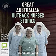 Great Australian Outback Nurses Stories | Livre audio Auteur(s) : Bill 'Swampy' Marsh Narrateur(s) : Bill 'Swampy' Marsh, Jacqui Katona