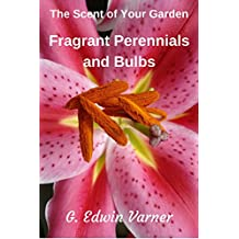 The Scent of Your Garden: Fragrant Perennials and Bulbs