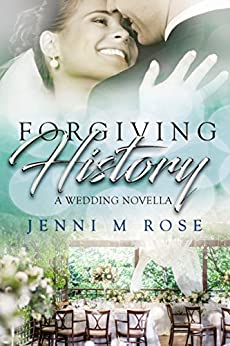 Forgiving History: A Wedding Novella (Freehope Book 2) by [Rose, Jenni M]