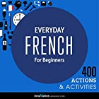 Everyday French for Beginners - 400 Actions & Activities Audiobook by  Innovative Language Learning LLC Narrated by  FrenchPod101.com