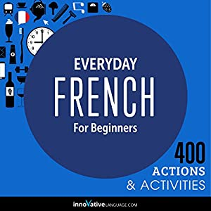 Everyday French for Beginners - 400 Actions & Activities Audiobook