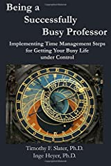 Being a Successfully Busy Professor: Implementing Time Management Steps  for Getting Your Busy Life  under Control Paperback