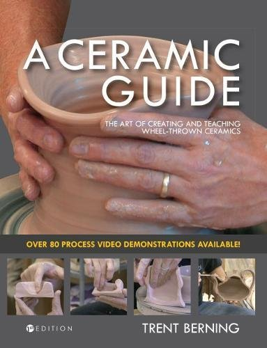 A Ceramic Guide: The Art of Creating and Teaching Wheel-Thrown Ceramics (Guide Ceramic)