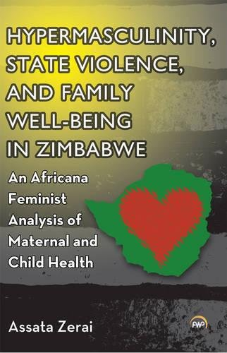 Hypermasculinity, State Violence, and Family Well-Being in Zimbabwe: An Africana Feminist Analysis of Maternal and Child