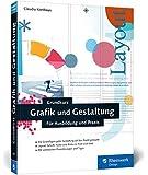 Grundkurs Grafik und Gestaltung: Für Ausbildung und Praxis. 3., aktualisierte und erweiterte Auflage