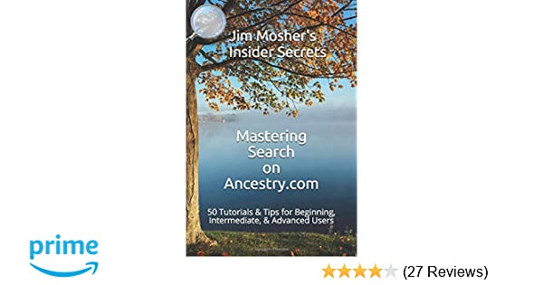 /& Advanced Users Intermediate 50 Tutorials /& Tips for Beginning Insider Secrets Mastering Search on Ancestry.com